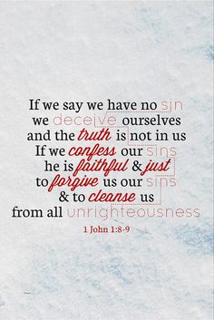 1 John 1:8-9 -If we say that we have no sin, we deceive ourselves, and the truth is not in us...More at beliefpics.christ...