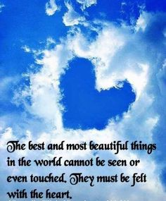 The most beautiful things must be felt with the heart.