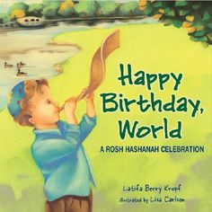 """Happy Birthday, World: A Rosh Hashanah Celebration,"" by Latifa Berry Kropf. This book is a child's first introduction to Rosh Hashanah, the Jewish New Year, in a context a young child can understand and enjoy - a birthday party for the world! Jewish Year, Jewish School, Hebrew School, Happy Rosh Hashanah, Simchat Torah, Kropf, High Holidays, Lets Celebrate, Hanukkah"