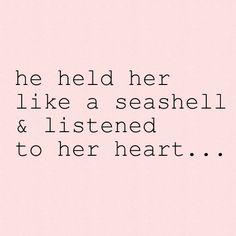 he held her like a seashell & listened to her heart....#love