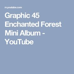 Graphic 45 Enchanted Forest Mini Album - YouTube