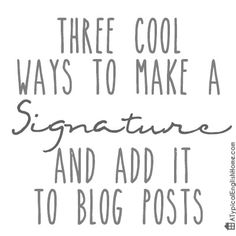 A Typical English Home: How To Add A Signature To Blog Posts