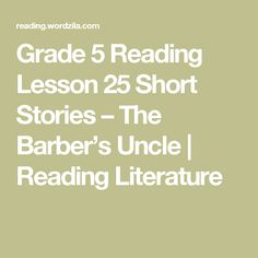 Grade 5 Reading Lesson 25 Short Stories – The Barber's Uncle | Reading Literature