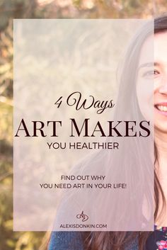 4 Ways Art Makes You Healthier - art helps you connect with your inner self, encourages empathy and compassion, and makes your life experience better. Find out more with this guest post by Samantha Kaplan. Click to read now or pin for later!