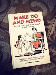 Make Do and Mend  | reproductions of official second world war instruction leaflets