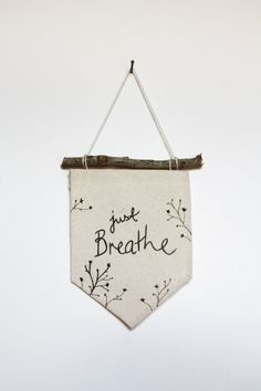Small Banner - Just Breathe - Wall Banner With Branch Rod - Fabric Banner