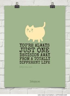 Motivational Cat Quote - Just one decision away (more @ Kittycrew.com)