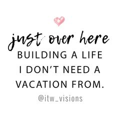 motivational quote just over here building a life I don't need a vacation from. girl boss quotes quotes about success quotes about being happy quotes about life words of wisdom words of encouragement Frases Girl Boss, Boss Babe Quotes, Mom Quotes, Success Quotes, Quotes To Live By, Being Happy Quotes, Quotes About Being Happy, Happy Home Quotes, Happy Girl Quotes