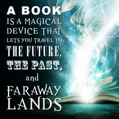 A book is a magical device that lets you travel to the future, the past, and faraway lands. Book quote. Book Saying.