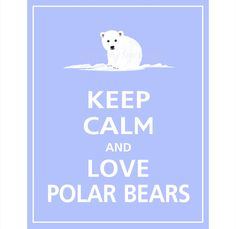 Keep Calm and Love Polar Bears