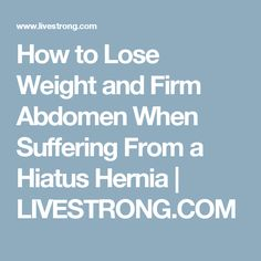 How to Lose Weight and Firm Abdomen When Suffering From a Hiatus Hernia Help Losing Weight, Lose Weight, Weight Loss, Hernia Exercises, Hiatus Hernia, How To Slim Down, Apple Cider Vinegar, Yoga Fitness, Thighs