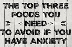 The Top Three Foods You NEED To Avoid If You Have Anxiety