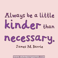 Read Complete Always be a little kinder than necessary.