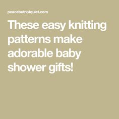 These easy knitting patterns make adorable baby shower gifts!