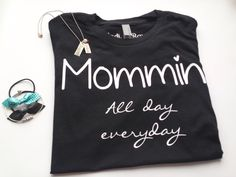 A personal favorite from my Etsy shop https://www.etsy.com/listing/270190684/mommin-all-day-everyday-t-shirt-unisex