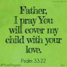 Father, I pray you cover my child....