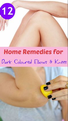 12 Home Remedies for Dark Coloured elbows & knees