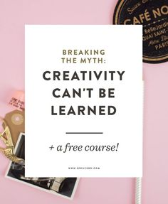 Breaking the myth: Creativity can't be learned