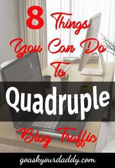 8 Things You Can Do to Quadruple Blog Traffic