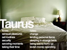 Taurus... idk if I agree with all of the hates, but the loves are right on!