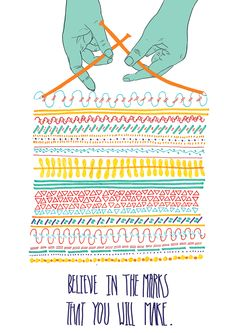 """Believe in the marks that you will make."" by Stephie Ginger #yarnart #yarnillustration #yarn"