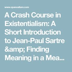 A Crash Course in Existentialism: A Short Introduction to Jean-Paul Sartre & Finding Meaning in a Meaningless World