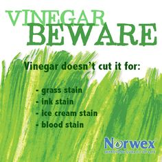Did you know that although vinegar can be a great option for clothing stains, it won't work well for stubborn stains such as grass, ink, ice cream, and blood. These types of stains tend to set into the fabric quickly or just don't respond well to this acidic treatment. Try pre-treating tough stains with Norwex Pre-wash instead.
