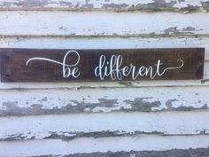 A personal favorite from my Etsy shop https://www.etsy.com/listing/538927385/be-different-wood-sign-pallet-wood