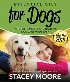 Free Kindle Book - [Crafts & Hobbies & Home][Free] Essential Oils for Dogs: Natural Remedies and Natural Dog Care Made Easy: New for 2015 Includes Essential Oils for Puppies and Essential Oils Dogs, Doterra Essential Oils, Natural Essential Oils, Oils For Dogs, Healthy Pets, Pet Health, Dog Care, Natural Remedies, Puppies