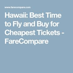 Hawaii: Best Time to Fly and Buy for Cheapest Tickets - FareCompare