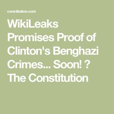 WikiLeaks Promises Proof of Clinton's Benghazi Crimes... Soon! ⋆ The Constitution