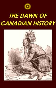 The Dawn of Canadian History : A Chronicle of Aboriginal Canada by Stephen Leacock Native Canadian, I Am Canadian, Canadian History, American History, Native American Heritage Month, Black Canadians, Meanwhile In Canada, Indigenous Education, Fur Trade