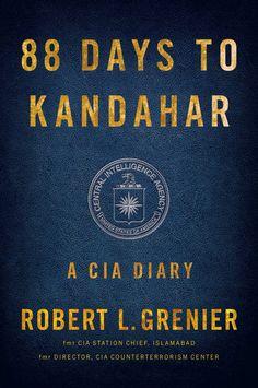 """88 Days to Kandahar"" by Robert L. Grenier '76"