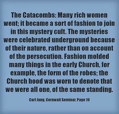 The Catacombs: Many rich women went; it became a sort of fashion to join in this mystery cult. The mysteries were celebrated underground bec...
