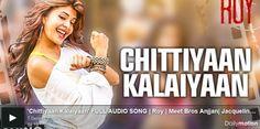 Chittiyaan Kalaiyaan Watch Online Song full HD Video Song Movie Roy