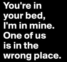 You're in your bed