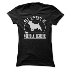 ALL I NEED IS MY NORFOLK TERRIER T SHIRTS