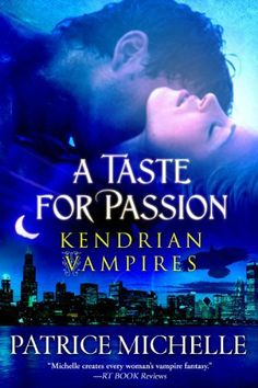 A Taste for Passion, Vampire Romance (Kendrian Vampires, Book #1) by Patrice Michelle, http://www.amazon.com/dp/B006HKZAWK/ref=cm_sw_r_pi_dp_NVdorb035TR17