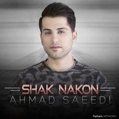 دانلود آهنگجدیداحمد سعیدیبا نامشک نکن Download New SongBy Ahmad SaeediCalled Shak Nakon