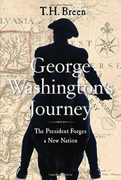 George Washington's Journey: The President Forges a New N...