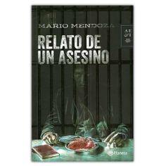 Relato de un asesino – Mario Mendoza - editorial Grupo Planeta   http://www.librosyeditores.com/tiendalemoine/4043-relato-de-un-asesino--9789584239433.html  Editores y distribuidores