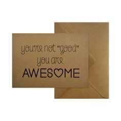"""Wenskaart - You're not just """"good"""" you are AWESOME  #kaart #kraft #A6 #typografie #recycle #quote #grafisch #ontwerp #design #envelop #papier #bruin #karton"""