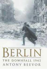 Berlin: The Downfall 1945 (The Fall of Berlin 1945 in the U.S.) by Antony Beevor