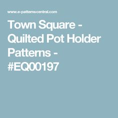 Town Square - Quilted Pot Holder Patterns - #EQ00197