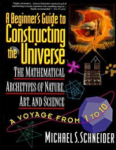 Precision Series A Beginner's Guide to Constructing the Universe: The Mathematical Archetypes of Nature, Art, and Science