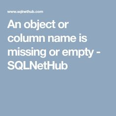 An object or column name is missing or empty - SQLNetHub