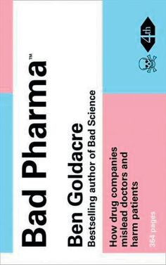 Bad Pharma: Ben Goldacre (2012)