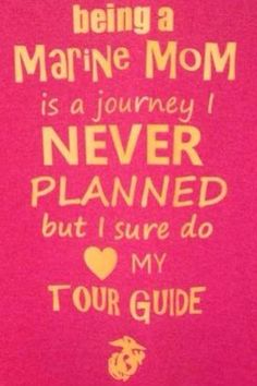 Love being a Marine Mom! It sure is an adventure! Marine Mom Quotes, Military Quotes, Son Quotes, Proud Of My Son, I Love My Son, Proud Mom, Military Girlfriend, Military Mom, Marine Corps Humor
