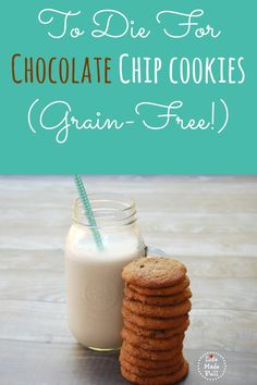 Grain Free Chocolate Chip Cookies--seriously, to DIE for!!