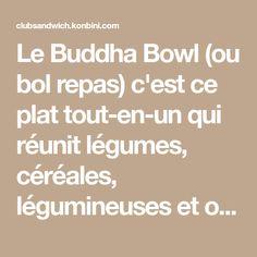 Le Buddha Bowl (ou bol repas) c'est ce plat tout-en-un qui réunit légumes, céréales, légumineuses et oléagineux dans un grand bol.